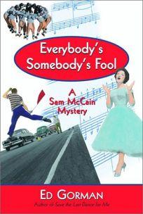 EVERYBODYS SOMEBODYS FOOL: A Sam McCain Mystery