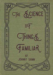 The Science of Things Familiar