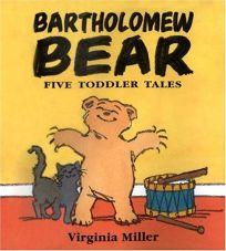 Bartholomew Bear: Five Toddler Tales