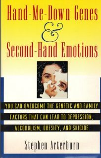 Hand Me-Down Genes and Second-Hand Emotions: You Can Overcome the Genetic and Family Factors That Can Lead to Depression