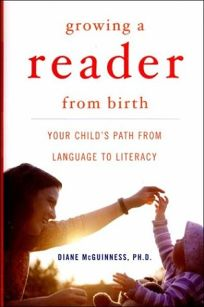 GROWING A READER FROM BIRTH: Your Childs Path from Language to Literacy