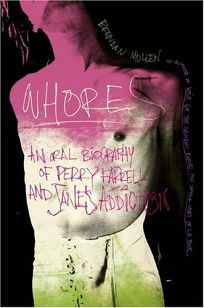 WHORES: An Oral Biography of Perry Farrell and Janes Addiction