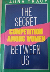 The Secret Between Us: Competition Among Women