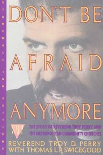 Dont Be Afraid Anymore: The Story of Reverend Troy Perry and the Metropolitan Community Churches