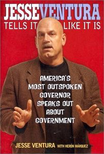 JESSE VENTURA TELLS IT LIKE IT IS: Americas Most Outspoken Governor Speaks Out About Government