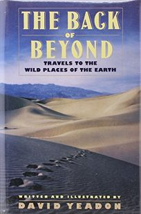 The Back of Beyond: Travels to the Wild Places of the Earth