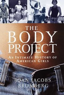 The Body Project:: An Intimate History of American Girls