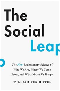Nonfiction Book Review: The Social Leap: The New Evolutionary Science of Who We Are, Where We Come From, and What Makes Us Happy by William von Hippel. HarperWave, $27.99 (304p) ISBN 978-0-06-274039-7