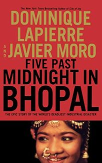 FIVE MINUTES AFTER MIDNIGHT IN BHOPAL: The Epic Story of the Worlds Deadliest Industrial Disaster