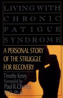 Living with Chronic Fatigue Syndrome: A Personal Story of the Struggle for Recovery