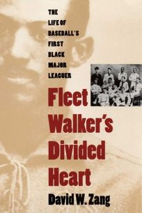 Fleet Walkers Divided Heart: The Life of Baseballs First Black Major Leaguer