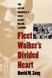 Fleet Walkers Divided Heart: The Life of Baseballs First Black Major Leaguer