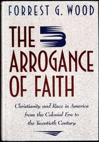 The Arrogance of Faith: Christianity and Race in America