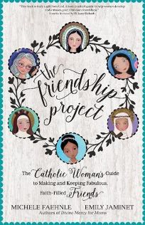 The Friendship Project: The Catholic Woman's Guide to Making and Keeping Fabulous