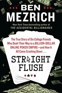 Straight Flush: The True Story of Six College Friends Who Dealt Their Way to a Billion-Dollar Online Poker Empire—and How It All Came Crashing Down...