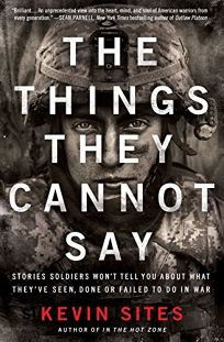 The Things They Cannot Say: Stories Soldiers Won't Tell You About What They've Seen