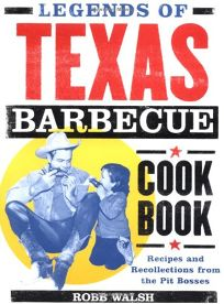 LEGENDS OF TEXAS BARBECUE: Recipes and Collections from Pit Bosses