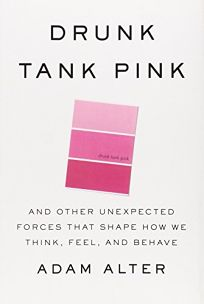 Drunk Tank Pink: And Other Unexpected Forces That Shape How We Think