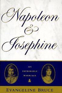 Napolean and Josephine: The Improbable Marriage