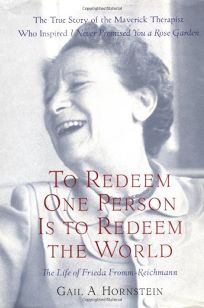 To Redeem One Person Is to Redeem the World: A Life of Frieda Fromm-Reichmann