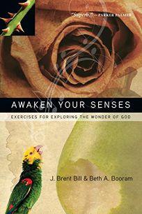 Awaken Your Senses: Exercises for Exploring the Wonder of God