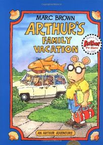 Arthurs Family Vacation: An Arthur Adventure