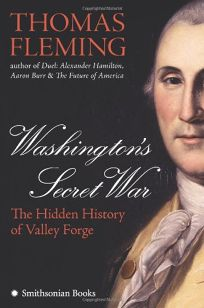 Washingtons Secret War: The Hidden History of Valley Forge