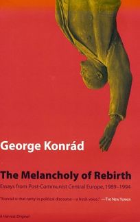 Melancholy of Rebirth: Essays from Post-Communist Central Europe