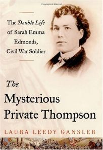 The Mysterious Private Thompson: The Double Life of Sarah Emma Edmonds