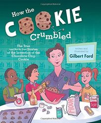 How the Cookie Crumbled: The True and Not-So-True Stories of the Invention of the Chocolate Chip Cookie