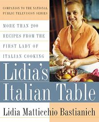 Lidias Italian Table: More Than 200 Recipes from the First Lady of Italian Cooking