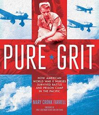 Pure Grit: How American World War II Nurses Survived Battle and Prison Camp in the Pacific