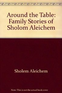 Around the Table: Family Stories of Sholom Aleichem