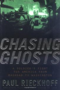 Chasing Ghosts: A Soldiers Fight for America from Baghdad to Washington