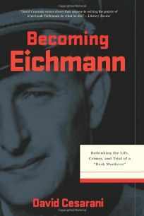 Becoming Eichmann: Rethinking the Life