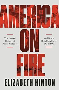 America on Fire: The Untold History of Police Violence and Black Rebellion Since the 1960s