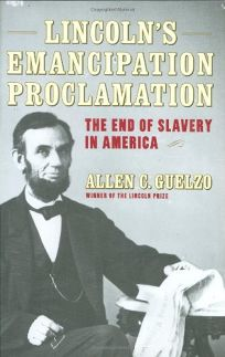 LINCOLNS EMANCIPATION PROCLAMATION: The End of Slavery in America