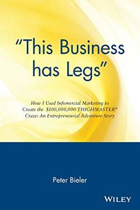This Business Has Legs: How I Used Infomercial Marketing to Create the