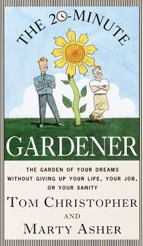 The 20-Minute Gardener: The Garden of Your Dreams Without Giving Up Your Life