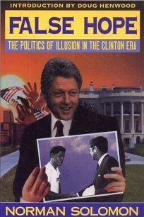 False Hope: The Politics of Illusion in the Clinton Era