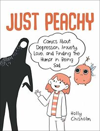 Comics Book Review: Just Peachy: Comics About Depression, Anxiety, Love, and Finding the Humor in Being Sad by Holly Chisholm. Skyhorse, $14.99 (144p) ISBN 978-1-5107-4200-0