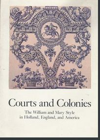 Courts and Colonies: The William and Mary Style in Holland