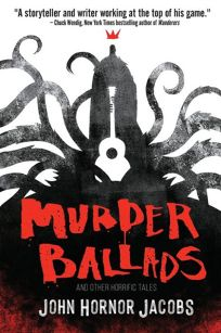 Murder Ballads and Other Horrific Tales