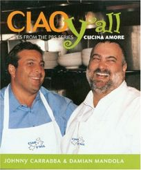 Ciao Yall: Recipes from the PBS Series Cucina Amore