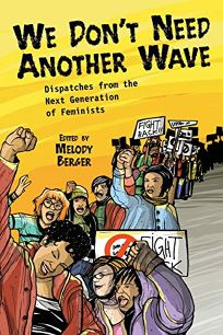 We Dont Need Another Wave: Dispatches from the Next Generation of Feminists