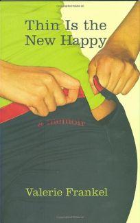 Thin Is the New Happy: A Memoir