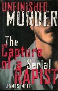 Unfinished Murder: The Capture of a Serial Rapist: Unfinished Murder: The Capture of a Serial Rapist