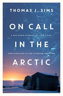 On Call in the Arctic: A Doctor's Pursuit of Life