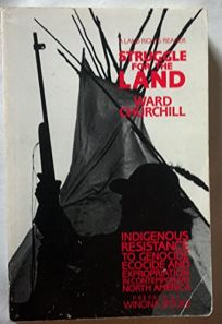 Struggle for the Land: Indigenous Resistance to Genocide Ecocide and Expropriation in Contemporary North America