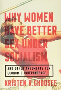 Why Women Have Better Sex Under Socialism And Other Arguments for Economic Independence